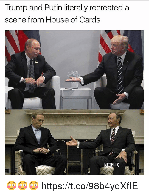 House of Cards: Trump and Putin literally recreated a  scene from House of Cards  LIX 😳😳😳 https://t.co/98b4yqXfIE