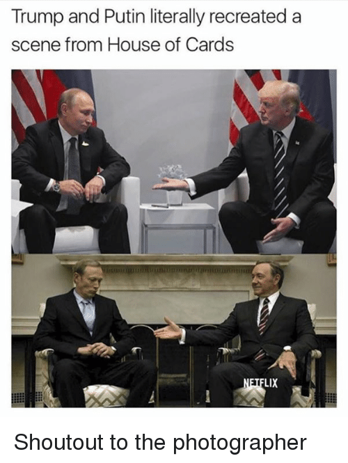 House of Cards: Trump and Putin literally recreated a  scene from House of Cards  LIX Shoutout to the photographer