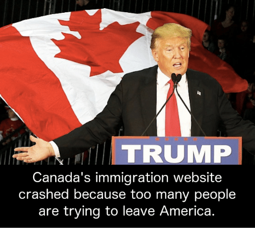 Canada Immigration: TRUMP  Canada's immigration website  crashed because too many people  are trying to leave America.