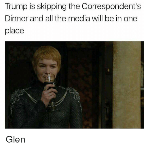 Memes, 🤖, and Media: Trump is skipping the Correspondent's  Dinner and all the media will be in one  place Glen