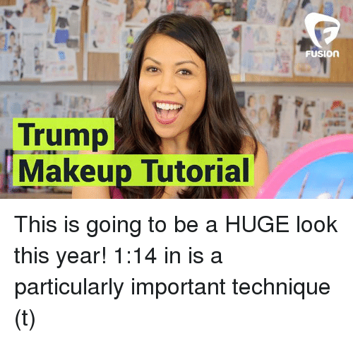 Memes and 🤖: Trump  Makeup Tutorial  FUSION This is going to be a HUGE look this year! 1:14 in is a particularly important technique  (t)