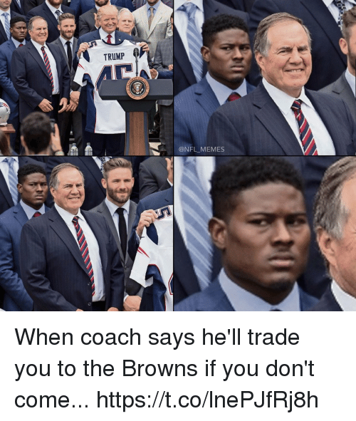 Football, Memes, and Nfl: TRUMP  @NFL MEMES When coach says he'll trade you to the Browns  if you don't come... https://t.co/lnePJfRj8h
