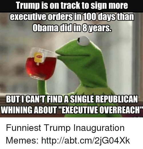 """Trump Inauguration: Trump on track to Sign more  executive orders in 100 daysthan  Obama didin8vears.  BUTI CANT FINDASINGLE REPUBLICAN  WHINING ABOUT """"EXECUTIVE OVERREACH"""" Funniest Trump Inauguration Memes: http://abt.cm/2jG04Xk"""
