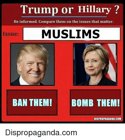 Trump Or Hillary: Trump or Hillary  Be informed. Compare them on the issues that matter.  Issue: MUSLIMS  BAN THEM! BOMB THEM!  DISPROPAGANDA.COM Dispropaganda.com