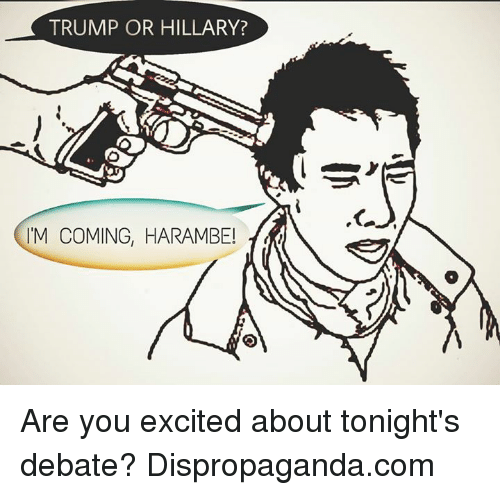 debate: TRUMP OR HILLARY?  'M COMING, HARAMBE! Are you excited about tonight's debate?   Dispropaganda.com