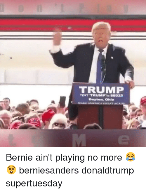 "Funny, Texting, and Ohio: TRUMP  TEXT TRUMP""to as022  Dayton, Ohio Bernie ain't playing no more 😂 😲 berniesanders donaldtrump supertuesday"