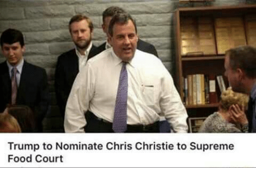 Memes, Chris Christie, and 🤖: Trump to Nominate Chris Christie to Supreme  Food Court