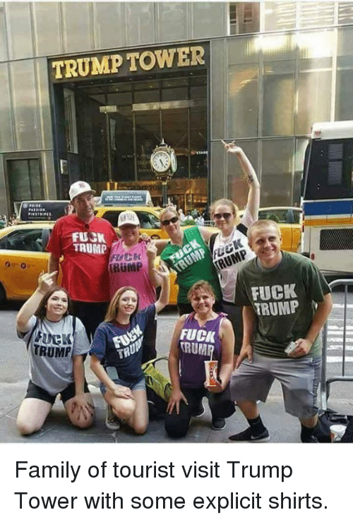 Family, Fuck, and Trump: TRUMP TOWER  FUCK  TAUMP  RUMP  FUCK  TRUMP  FUCK  RUP  RUMP  TR Family of tourist visit Trump Tower with some explicit shirts.