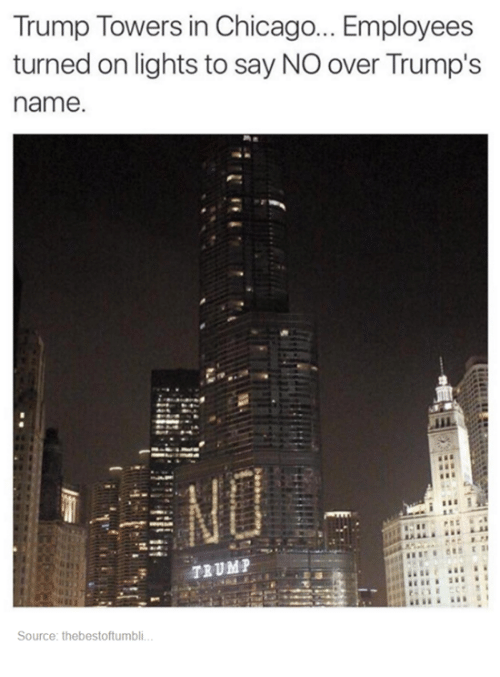 Trump: Trump Towers in Chicago... Employees  turned on lights to say NO over Trump's  name.  TRUMP  Source: thebestottumbli