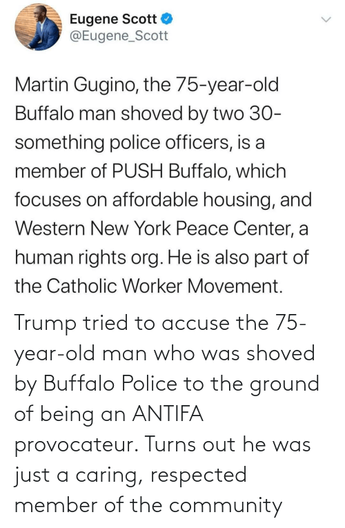 Member: Trump tried to accuse the 75-year-old man who was shoved by Buffalo Police to the ground of being an ANTIFA provocateur. Turns out he was just a caring, respected member of the community