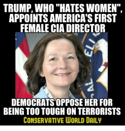 """Memes, Trump, and Women: TRUMP, WHO """"HATES WOMEN"""",  APPOINTS AMERICA'S FIRST  FEMALE CIA DIRECTOR  DEMOCRATS OPPOSE HER FOR  BEING TOO TOUGH ON TERRORISTS  CONSERVATIVE WORLD DAILY"""