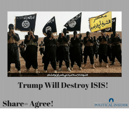 Destroy Isis: Trump Will Destroy ISIS!  Share Agree!  POLITICAL INSIDER