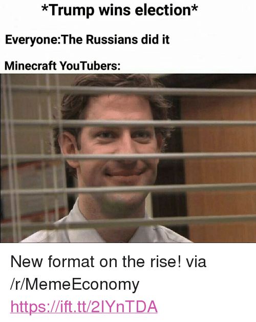 "Trump Wins: *Trump wins election*  Everyone:The Russians did it  Minecraft YouTubers: <p>New format on the rise! via /r/MemeEconomy <a href=""https://ift.tt/2IYnTDA"">https://ift.tt/2IYnTDA</a></p>"