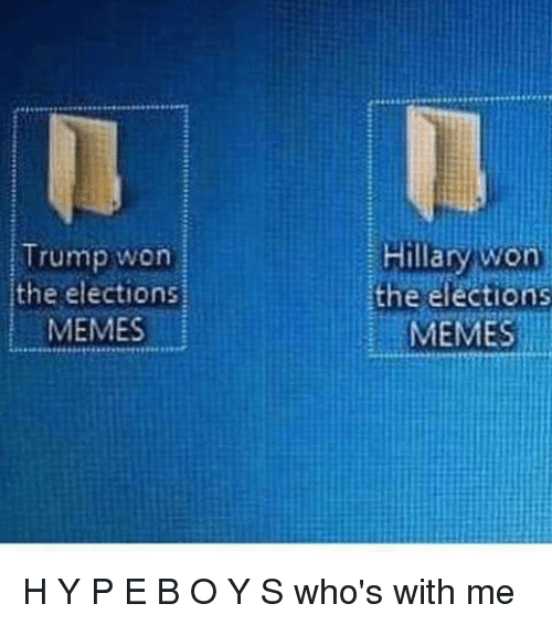 Election Memes: Trump won  the elections  MEMES  Hillary won  the elections  MEMES H Y P E B O Y S who's with me