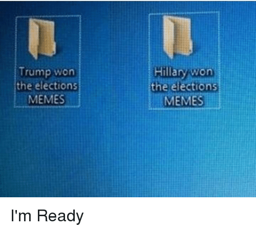 Election Memes: Trump won  the elections  MEMES  Hillary won  the elections  MEMES I'm Ready