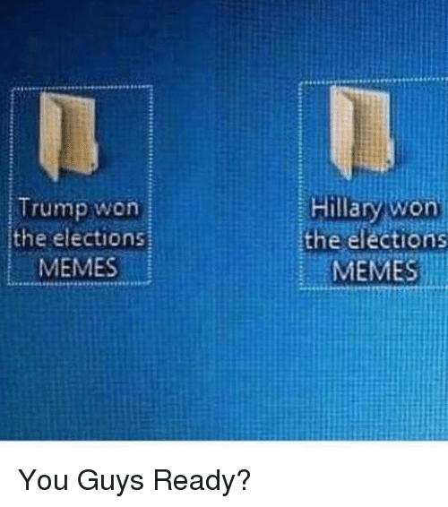 Election Memes: Trump won  the elections  MEMESİ  Hillary won  the election  MEMES <p>You Guys Ready?</p>