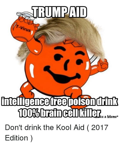 trumpaid inteligencefreepoisondrink 100 brain cellikiller ke a meme dont drink the 19535821 🅱 25 best memes about dont drink the kool aid dont drink the