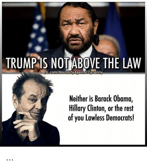Trump Is Not Above The Law Home: TRUMPIS NOT ABOVE THE LAW ARainstlyranny Neither Is Barack