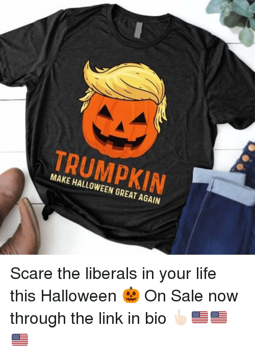 Halloween, Life, and Memes: TRUMPKIN  7  MAKE HALLOWEEN GREAT AGAIN Scare the liberals in your life this Halloween 🎃 On Sale now through the link in bio 👆🏻🇺🇸🇺🇸🇺🇸