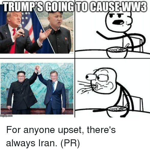 Memes, Iran, and 🤖: TRUMPS GOING ITO CAUSE-WW3 For anyone upset, there's always Iran. (PR)
