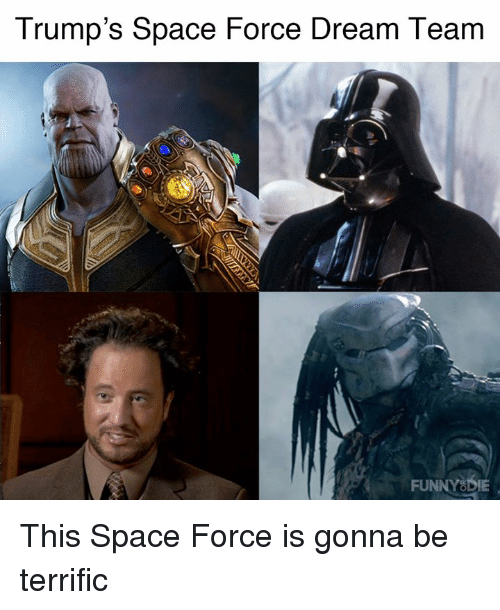 Dank, Space, and 🤖: Trump's Space Force Dream Team  FU This Space Force is gonna be terrific