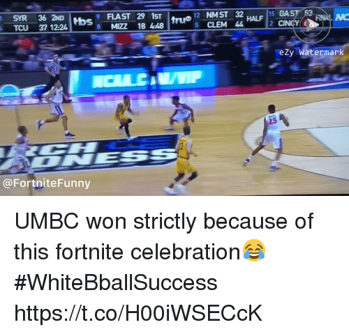 Basketball, White People, and Tcu: truo12 NMST 32  5 CLEM 44  15 GAST 53  2 CINCY  SYR 36 2ND  tbs  TCU 37 1224  8 MIZZ 18 48  eZy Watermark  @FortniteFunny UMBC won strictly because of this fortnite celebration😂 #WhiteBballSuccess https://t.co/H00iWSECcK