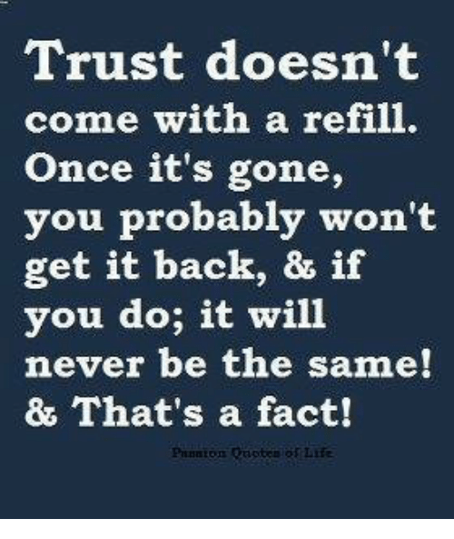 Trust Doesn't Come With A Refill Once It's Gone You