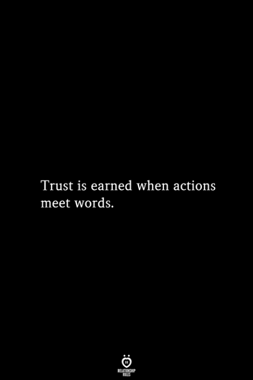 earned: Trust is earned when actions  meet words.  RELATIONSHIP  ES
