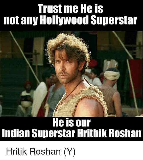 Memes, Indian, and 🤖: Trust me He IS  not any Hollywood Superstar  HeiS, our  Indian Superstar Hrithik Roshan Hritik Roshan (Y)