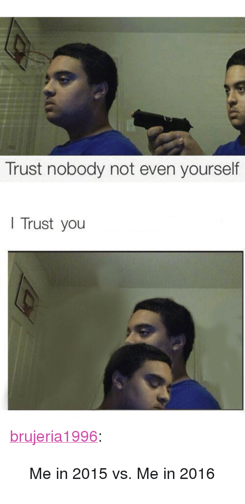 """Trust Nobody: Trust nobody not even yourself   