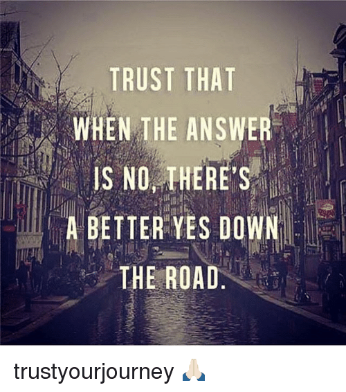 Ased: TRUST THAT  WHEN THE ANSWER  IS NO, THERE'S  A BETTER YES DOWN  THE ROAD.  SO  ASED  R S A  TET  SH  UT  UTOE  RN  NNTH  TT  TESE trustyourjourney 🙏🏻