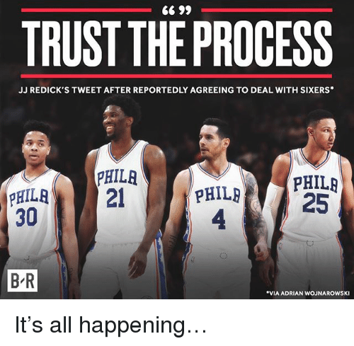 Sports, Sixers, and Via: TRUST THE PROCESS  JJ REDICK'S TWEET AFTER REPORTEDLY AGREEING TO DEAL WITH SIXERS  PHILR  PHIL  4  PHILRPHILR  PHILA2  30  25  B-R  B R  VIA ADRIAN WOJNAROWSKI It's all happening…