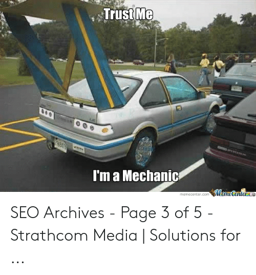 Car Repair Meme: TrustMe  I'm a Mechanic  memecenter.com SEO Archives - Page 3 of 5 - Strathcom Media | Solutions for ...