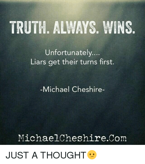 TRUTH ALWAYS WINS Unfortunately Liars Get Their Turns ...