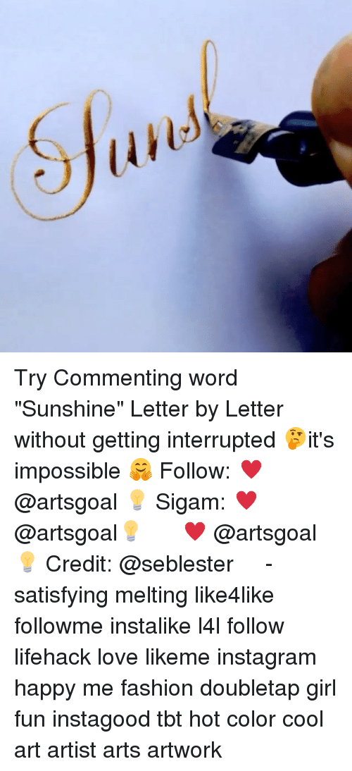 """cool art: Try Commenting word """"Sunshine"""" Letter by Letter without getting interrupted 🤔it's impossible 🤗 Follow: ♥ @artsgoal 💡 Sigam: ♥ @artsgoal💡 ⠀⠀ ⠀ ♥ @artsgoal 💡 Credit: @seblester ⠀⠀⠀ ⠀ ⠀⠀⠀ ⠀ - satisfying melting like4like followme instalike l4l follow lifehack love likeme instagram happy me fashion doubletap girl fun instagood tbt hot color cool art artist arts artwork"""