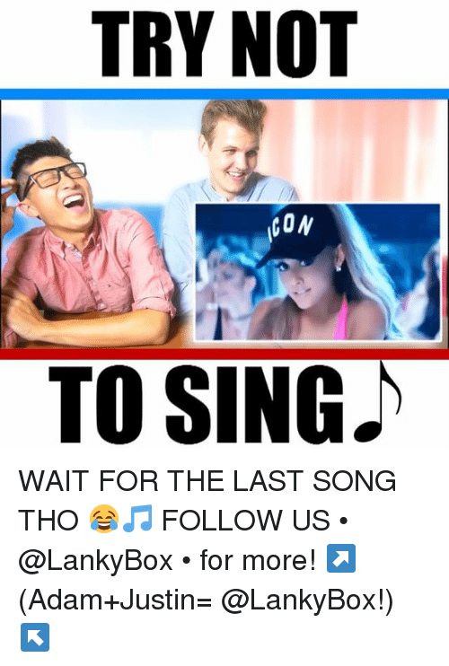 Memes, 🤖, and Song: TRY NOT  CON  TO SING. WAIT FOR THE LAST SONG THO 😂🎵 FOLLOW US • @LankyBox • for more! ↗️ (Adam+Justin= @LankyBox!) ↖️