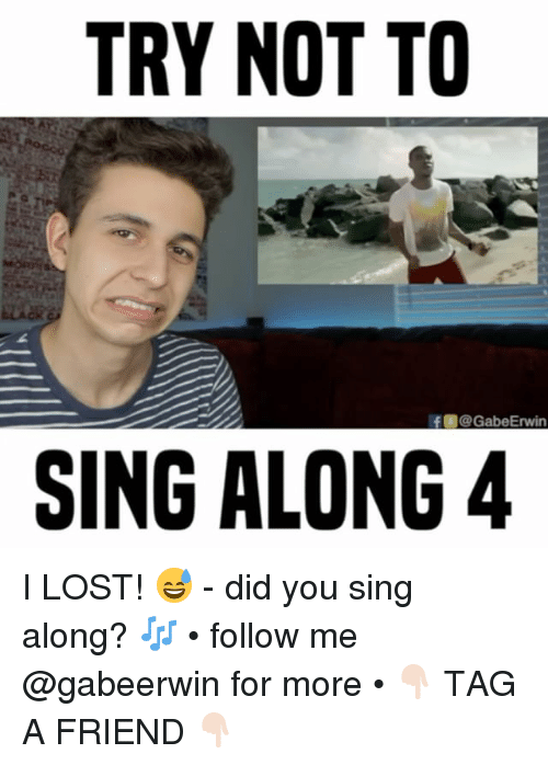 erwin: TRY NOT TO  f @Gabe Erwin  SING ALONG 4 I LOST! 😅 - did you sing along? 🎶 • follow me @gabeerwin for more • 👇🏻 TAG A FRIEND 👇🏻