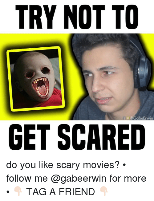get scared: TRY NOT TO  f @GabeErwin  GET SCARED do you like scary movies? • follow me @gabeerwin for more • 👇🏻 TAG A FRIEND 👇🏻