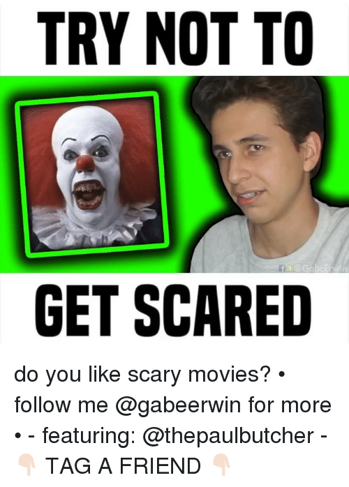 get scared: TRY NOT TO  GET SCARED do you like scary movies? • follow me @gabeerwin for more • - featuring: @thepaulbutcher - 👇🏻 TAG A FRIEND 👇🏻