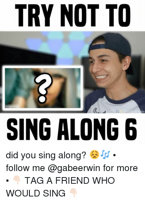 Memes, 🤖, and Who: TRY NOT TO  SING ALONG 6 did you sing along? 😣🎶 • follow me @gabeerwin for more • 👇🏻 TAG A FRIEND WHO WOULD SING 👇🏻