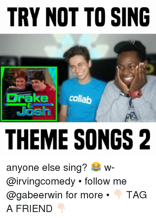 theme songs: TRY NOT TO SING  rake collab  PO  THEME SONGS 2 anyone else sing? 😂 w- @irvingcomedy • follow me @gabeerwin for more • 👇🏻 TAG A FRIEND 👇🏻