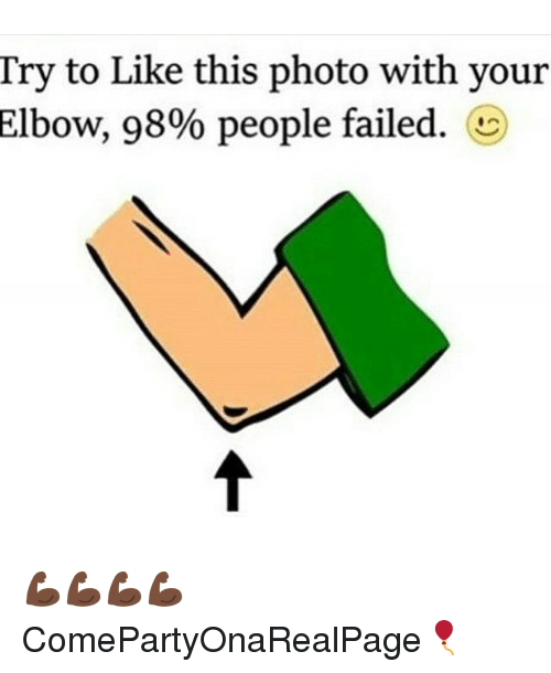 Girl Memes: Try to Like this photo with your  Elbow, 98% people failed. CO 💪🏿💪🏿💪🏿💪🏿 ComePartyOnaRealPage🎈