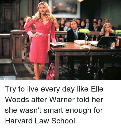 Funny: Try to live every day like Elle Woods after Warner told her she wasn't smart enough for Harvard Law School.