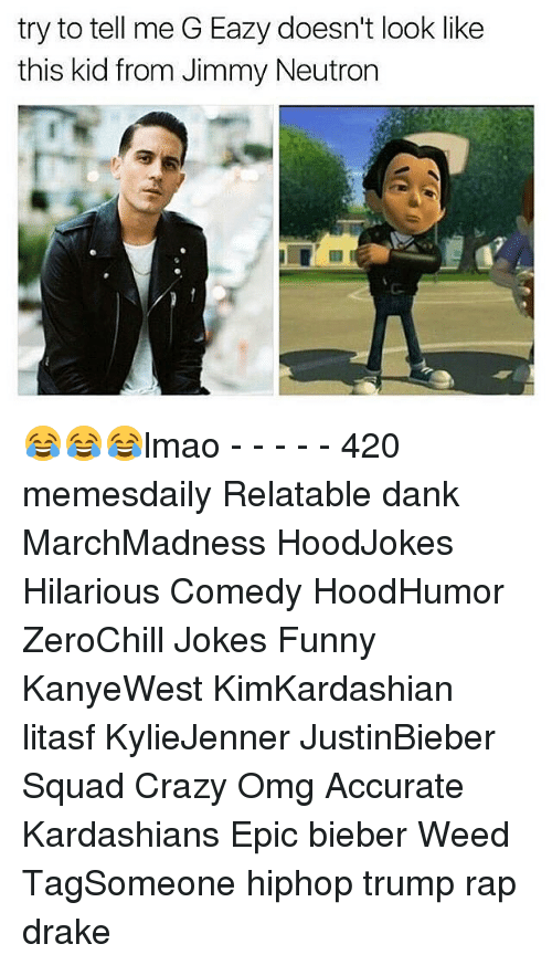 G-Eazy: try to tell me G Eazy doesn't look like  this kid from Jimmy Neutron 😂😂😂lmao - - - - - 420 memesdaily Relatable dank MarchMadness HoodJokes Hilarious Comedy HoodHumor ZeroChill Jokes Funny KanyeWest KimKardashian litasf KylieJenner JustinBieber Squad Crazy Omg Accurate Kardashians Epic bieber Weed TagSomeone hiphop trump rap drake