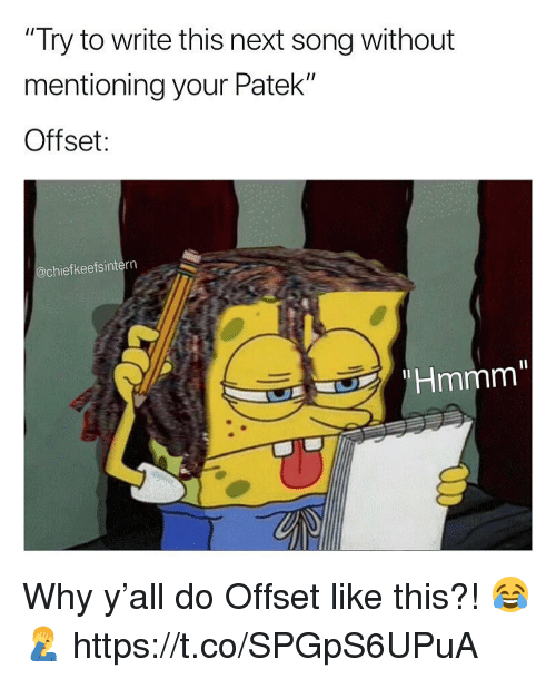 """Song, Next, and Offset: """"Try to write this next song without  mentioning your Patek""""  Offset:  @chiefkeefsintern  Hmmm"""" Why y'all do Offset like this?! 😂🤦♂️ https://t.co/SPGpS6UPuA"""