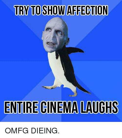 Memes, Affect, and 🤖: TRY TOSHOW AFFECTION  ENTIRE CINEMA LAUGHS OMFG DIEING.