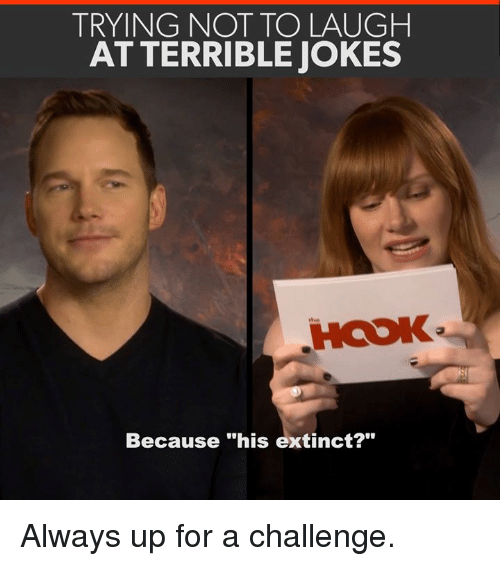 "Memes, Jokes, and Hook: TRYING NOT TO LAUGH  AT TERRIBLE JOKES  HOOK  Because ""his extinct?"" Always up for a challenge."