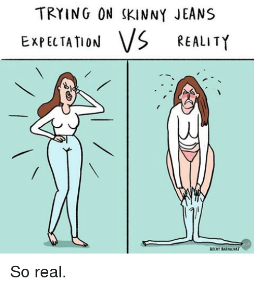 Memes, Skinny, and Reality: TRYING ON SKINNY JEANS  EXPECTATION VS REALITY  BECKY SARNICDAT So real.