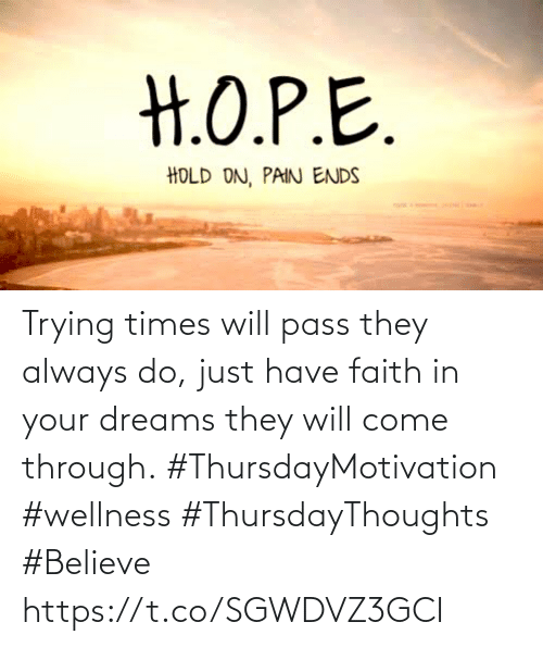 pass: Trying times will pass they always do, just have faith in your dreams they will come through.  #ThursdayMotivation #wellness  #ThursdayThoughts #Believe https://t.co/SGWDVZ3GCI