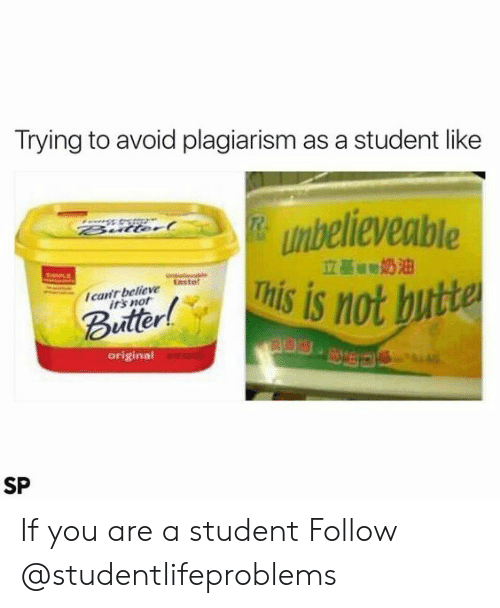plagiarism: Trying to avoid plagiarism as a student like  unbelieveable  s is not butte  cant believe tasto!  irs not  Buter  original  SP If you are a student Follow @studentlifeproblems